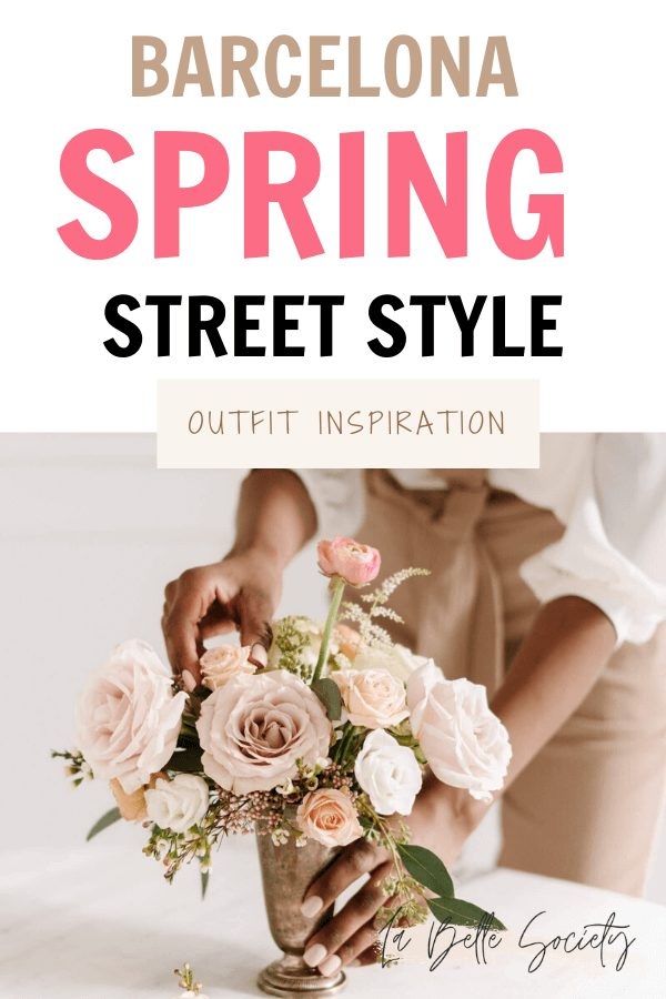 Going to Barcelona and want some spring street style inspiration? Find classy and elegant outfit ideas and neutral color combos for Spring #springoutfit #barcelonatravel #spring