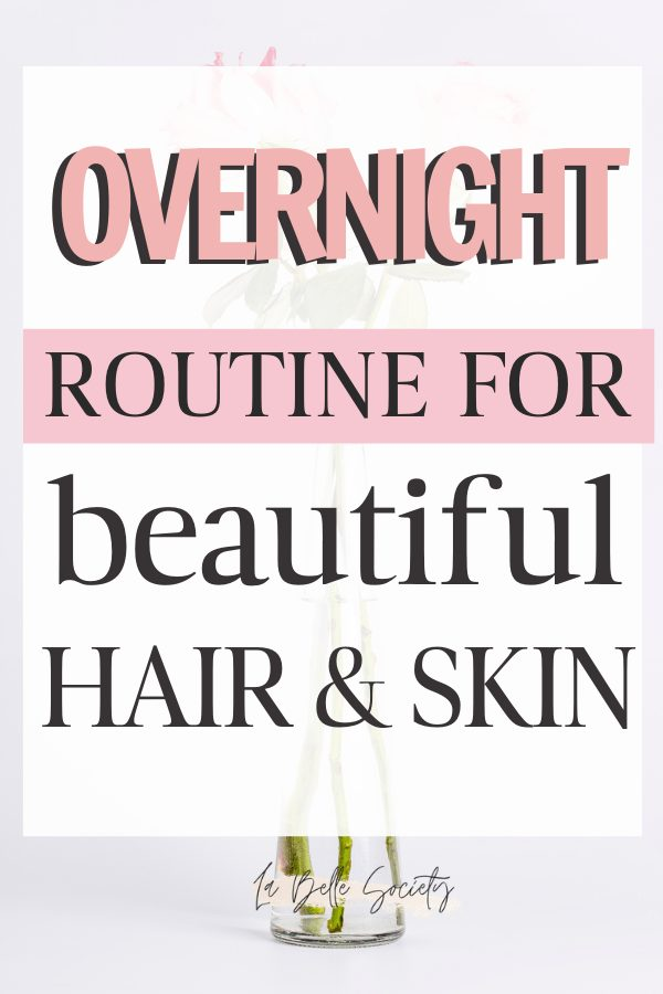 Overnight routine for beautiful hair and skin. Beauty tips for a nighttime glow up, from skincare routine, to hair care tips. Perfect skin care routine bullet journal for bedtime self care #overnightroutine #nighttimeroutine #bedtime #selfcareathome